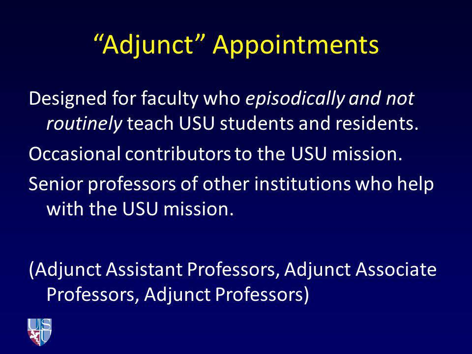 Adjunct Appointments Designed for faculty who episodically and not routinely teach USU students and residents. Occasional contributors to the USU miss