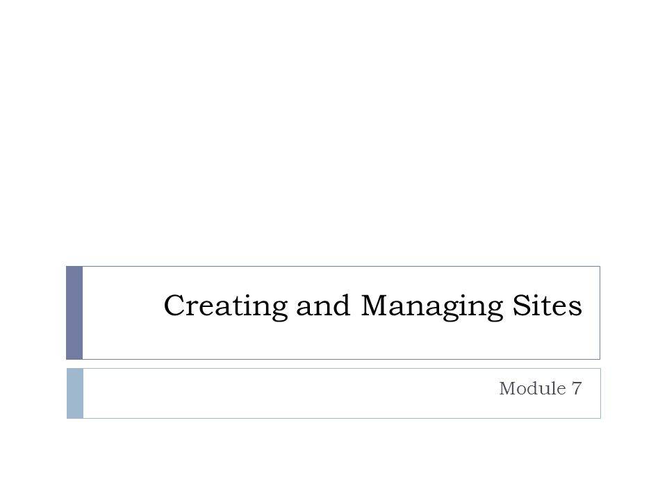 Creating and Managing Sites Module 7