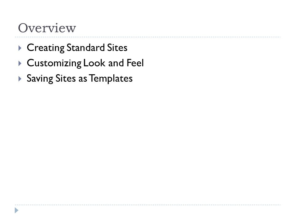Overview Creating Standard Sites Customizing Look and Feel Saving Sites as Templates
