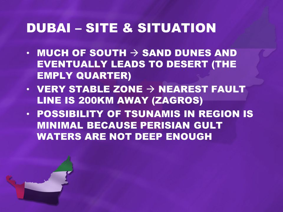 DUBAI – SITE & SITUATION MUCH OF SOUTH SAND DUNES AND EVENTUALLY LEADS TO DESERT (THE EMPLY QUARTER) VERY STABLE ZONE NEAREST FAULT LINE IS 200KM AWAY