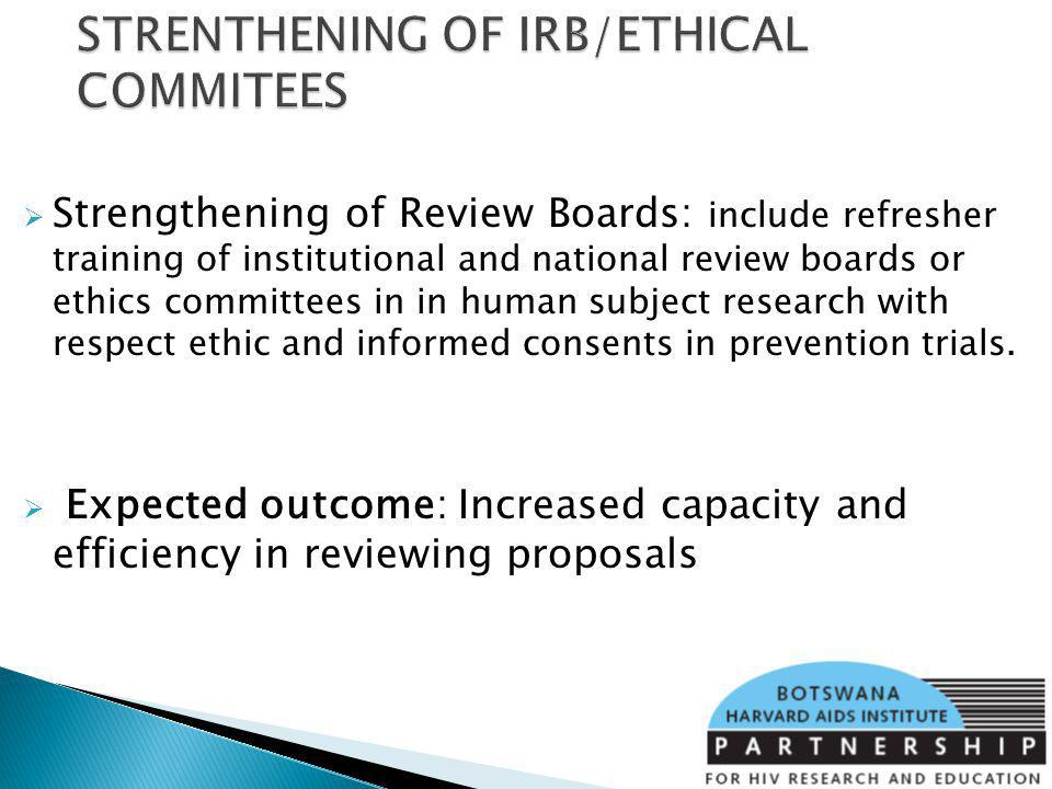 Strengthening of Review Boards: include refresher training of institutional and national review boards or ethics committees in in human subject research with respect ethic and informed consents in prevention trials.