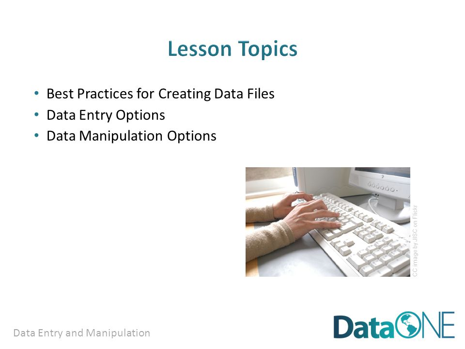 Data Entry and Manipulation Best Practices for Creating Data Files Data Entry Options Data Manipulation Options CC image by JISC on Flickr