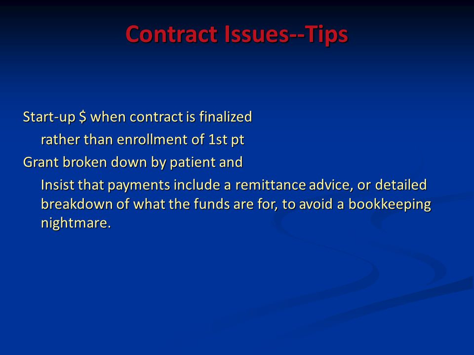 Contract Issues--Tips Start-up $ when contract is finalized rather than enrollment of 1st pt Grant broken down by patient and Insist that payments inc