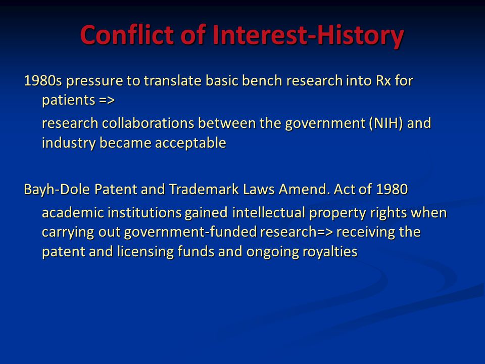 Conflict of Interest-History 1980s pressure to translate basic bench research into Rx for patients => research collaborations between the government (