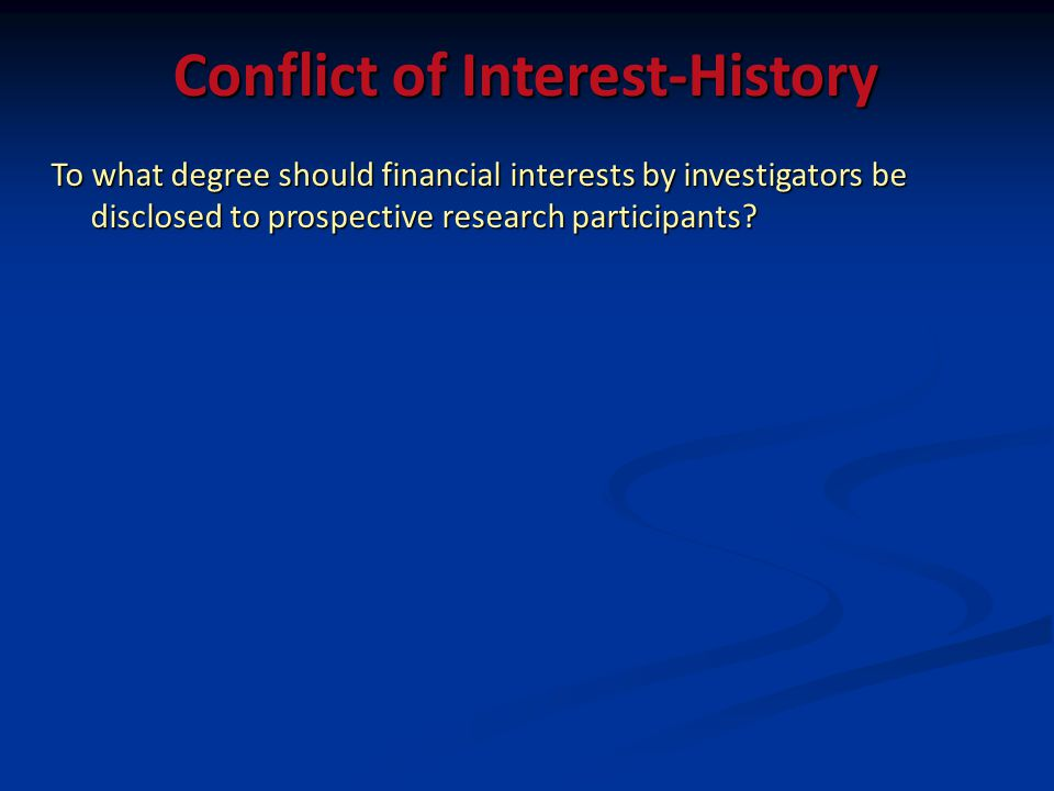 Conflict of Interest-History To what degree should financial interests by investigators be disclosed to prospective research participants