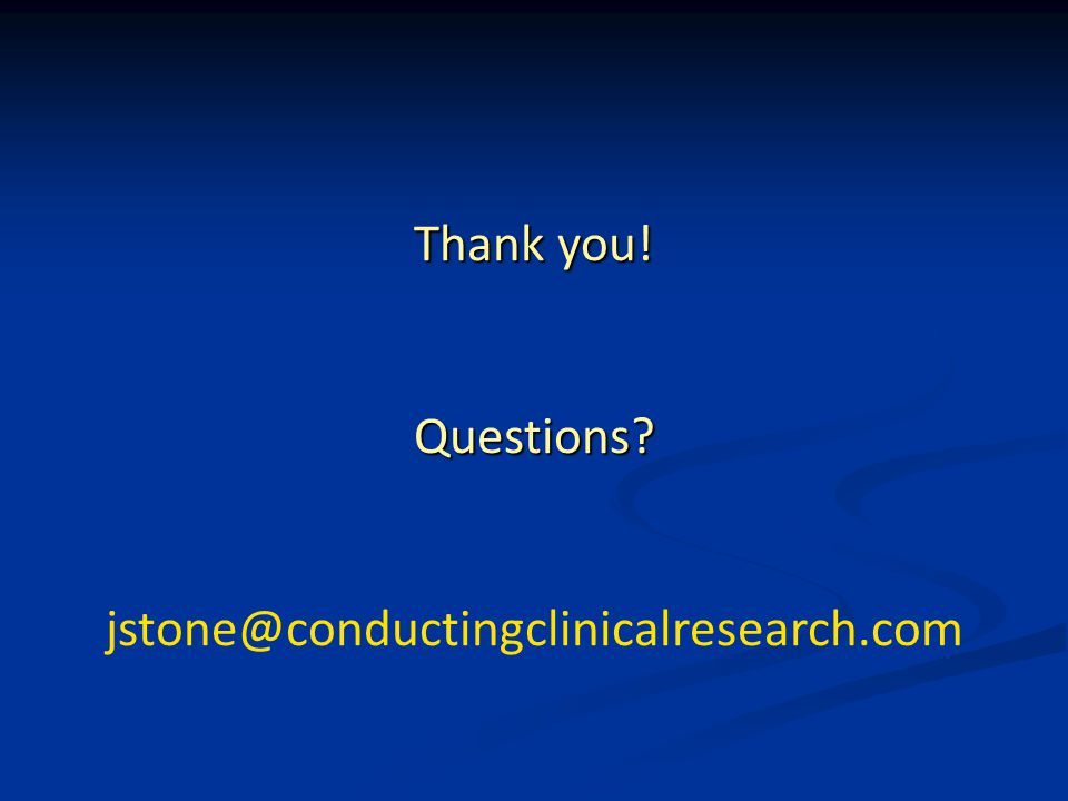 Thank you! Questions jstone@conductingclinicalresearch.com