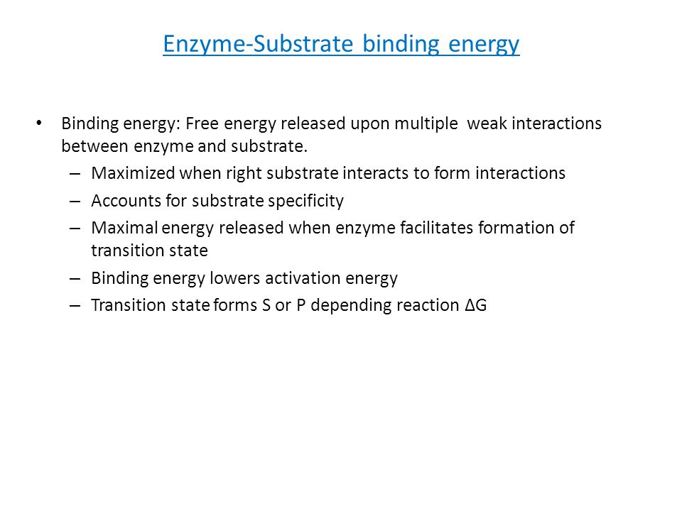 Enzyme-Substrate binding energy Binding energy: Free energy released upon multiple weak interactions between enzyme and substrate. – Maximized when ri