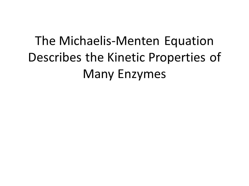 The Michaelis-Menten Equation Describes the Kinetic Properties of Many Enzymes