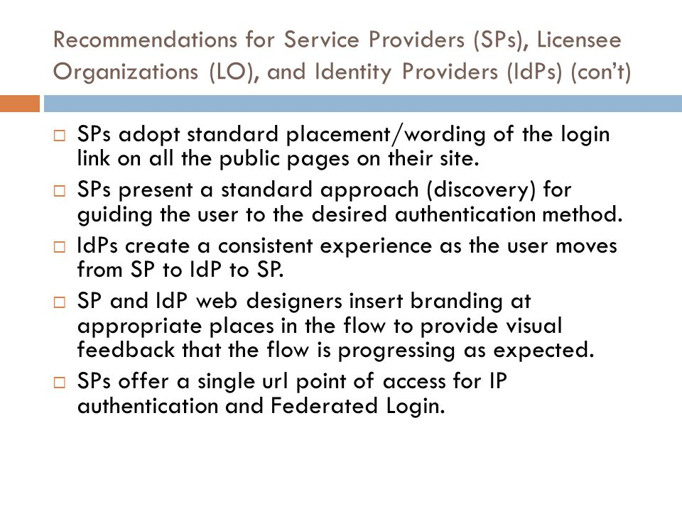 Recommendations for Service Providers (SPs), Licensee Organizations (LO), and Identity Providers (IdPs) (cont) SPs adopt standard placement/wording of