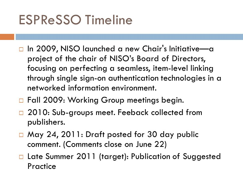 ESPReSSO Timeline In 2009, NISO launched a new Chair's Initiativea project of the chair of NISOs Board of Directors, focusing on perfecting a seamless