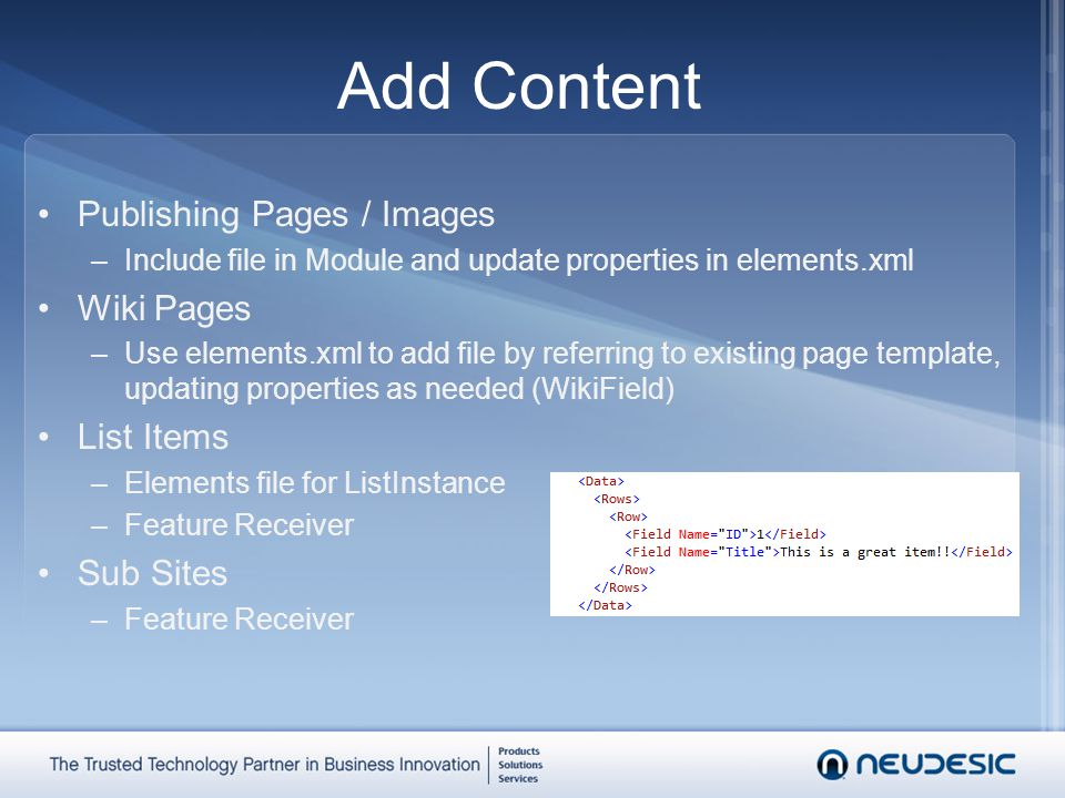 Add Content Publishing Pages / Images –Include file in Module and update properties in elements.xml Wiki Pages –Use elements.xml to add file by referr