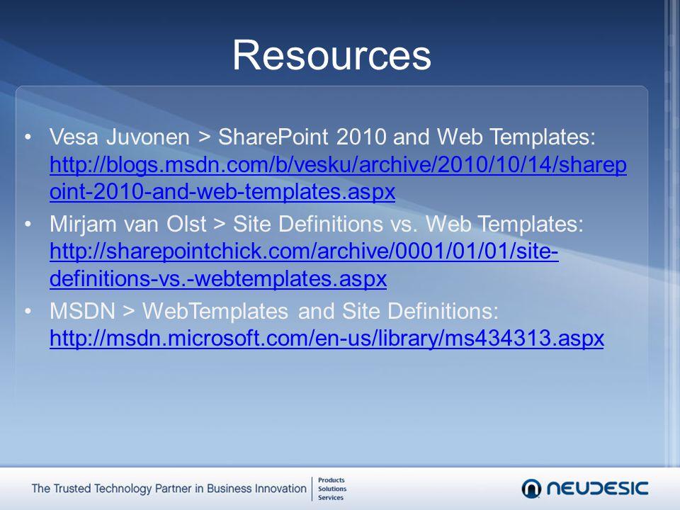 Resources Vesa Juvonen > SharePoint 2010 and Web Templates: http://blogs.msdn.com/b/vesku/archive/2010/10/14/sharep oint-2010-and-web-templates.aspx http://blogs.msdn.com/b/vesku/archive/2010/10/14/sharep oint-2010-and-web-templates.aspx Mirjam van Olst > Site Definitions vs.
