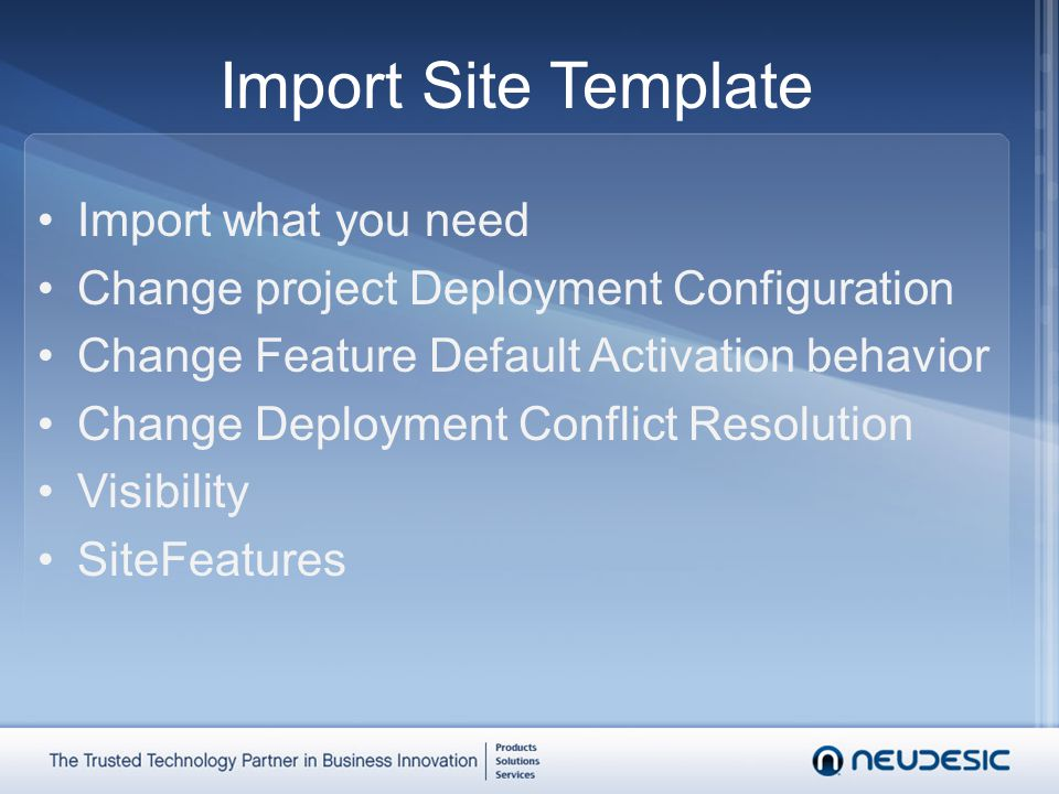 Import Site Template Import what you need Change project Deployment Configuration Change Feature Default Activation behavior Change Deployment Conflic