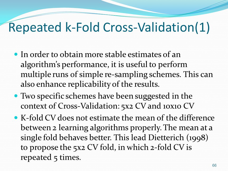 Dietterich found that the paired t-test based on the the 5x2 CV scheme had lower probability of issuing a type-I error but had less power than the k-fold CV paired t-test.