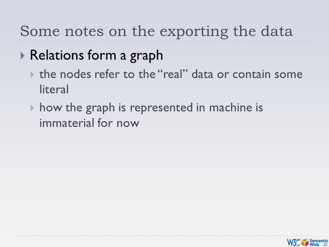 20 Some notes on the exporting the data Relations form a graph the nodes refer to the real data or contain some literal how the graph is represented in machine is immaterial for now