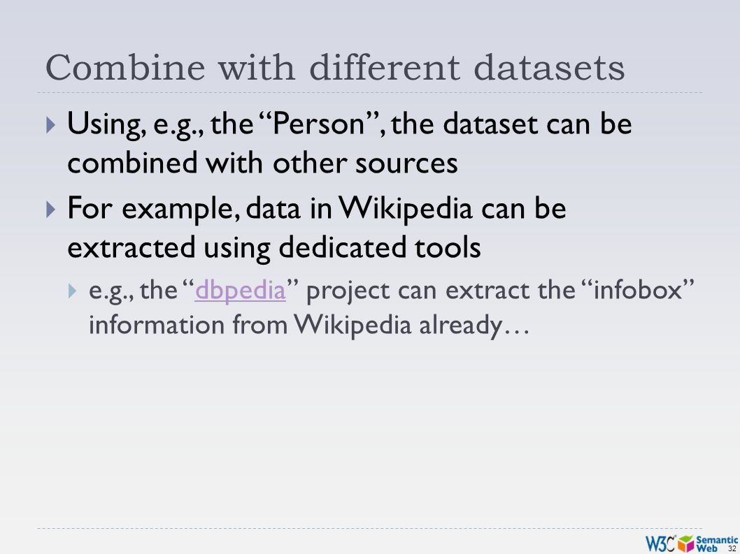 32 Combine with different datasets Using, e.g., the Person, the dataset can be combined with other sources For example, data in Wikipedia can be extra
