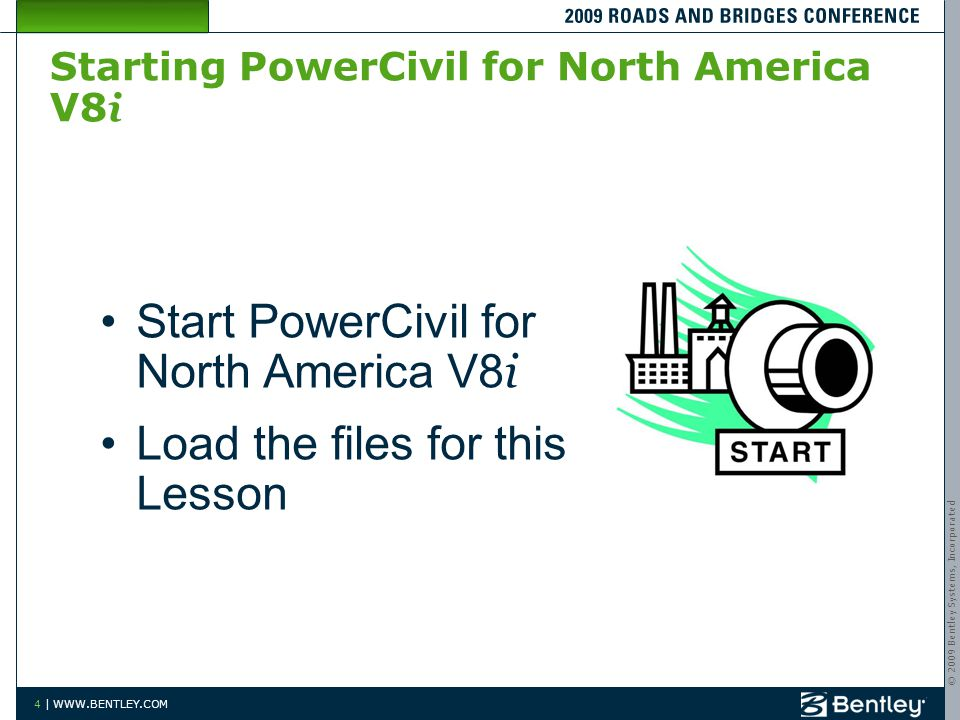 © 2009 Bentley Systems, Incorporated 4 | WWW.BENTLEY.COM Starting PowerCivil for North America V8 i Start PowerCivil for North America V8 i Load the f