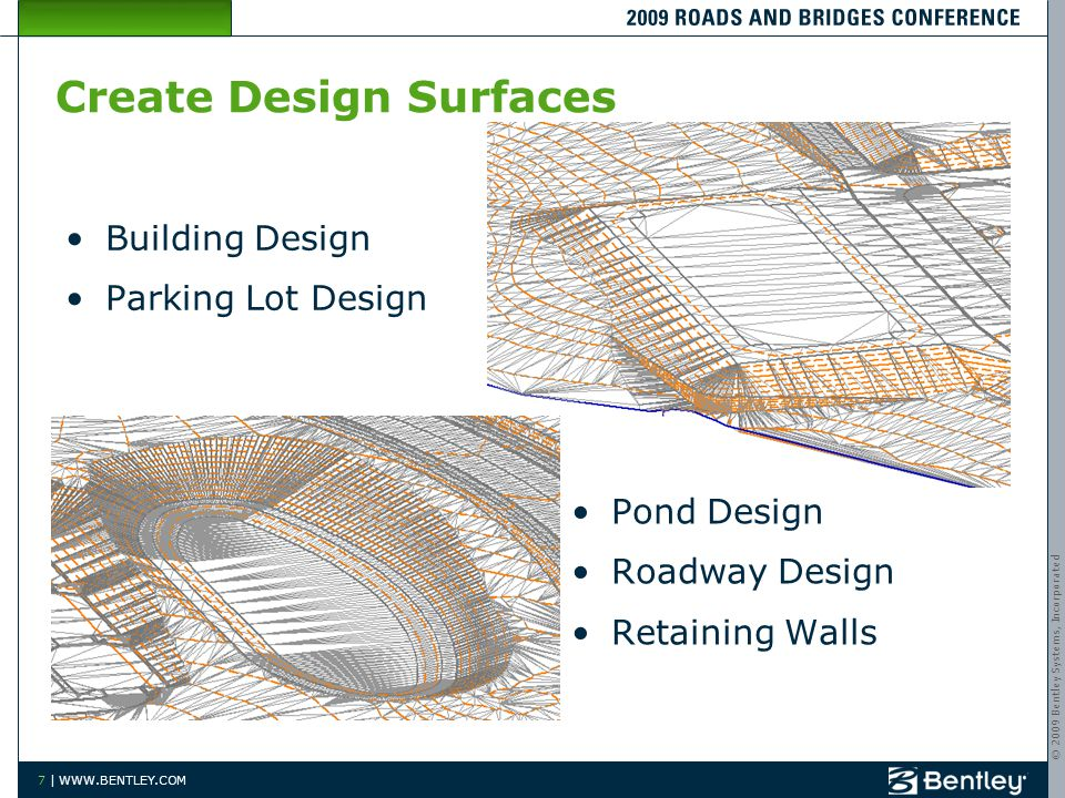 © 2009 Bentley Systems, Incorporated 7 | WWW.BENTLEY.COM Create Design Surfaces Building Design Parking Lot Design Pond Design Roadway Design Retainin