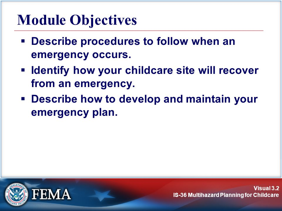 Visual 3.2 IS-36 Multihazard Planning for Childcare Describe procedures to follow when an emergency occurs.
