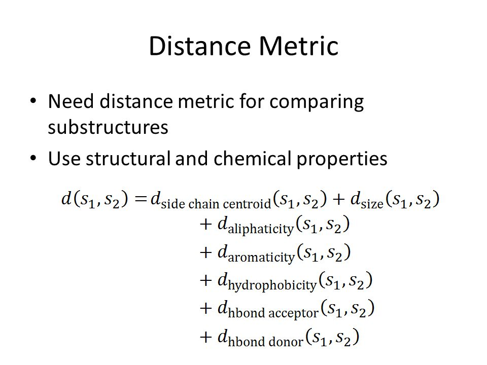 Distance Metric Need distance metric for comparing substructures Use structural and chemical properties