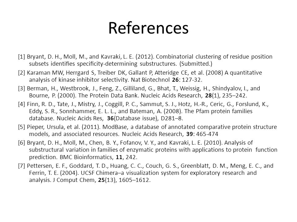 References [1] Bryant, D. H., Moll, M., and Kavraki, L. E. (2012). Combinatorial clustering of residue position subsets identies specicity-determining