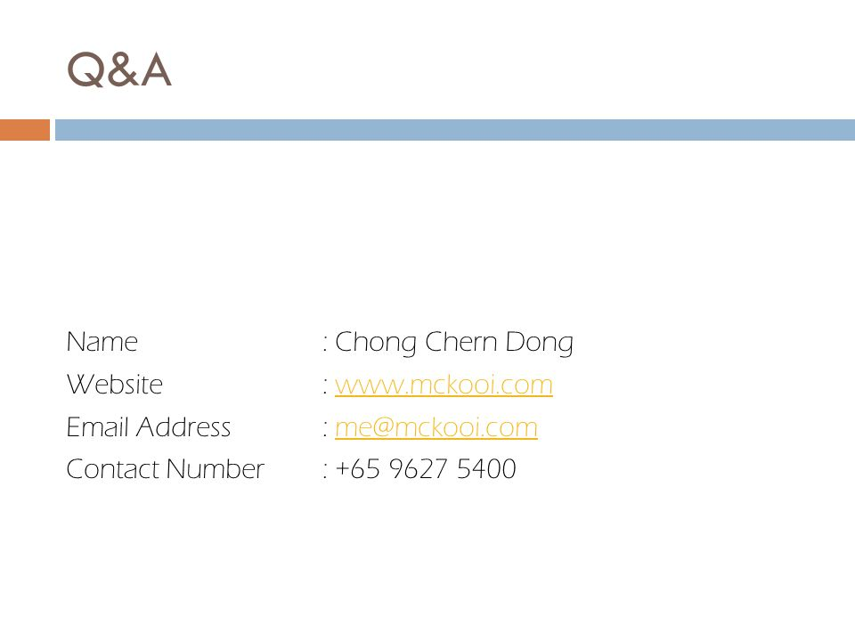 Q&A Name: Chong Chern Dong Website: www.mckooi.comwww.mckooi.com Email Address: me@mckooi.comme@mckooi.com Contact Number: +65 9627 5400