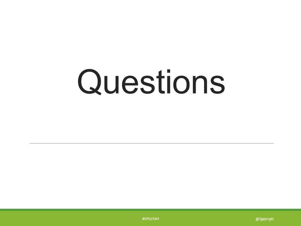 Questions #SPSUTAH @SperryH