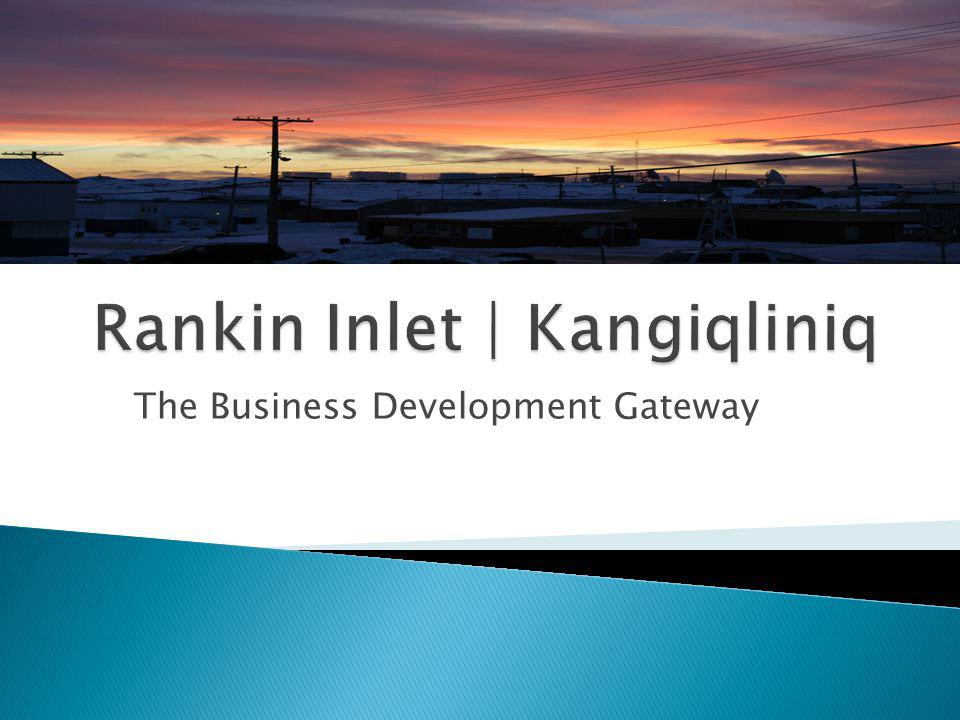 Overview of Rankin Inlet Current Infrastructure New Developments Deep Sea Port Project Meliadine Mine Project
