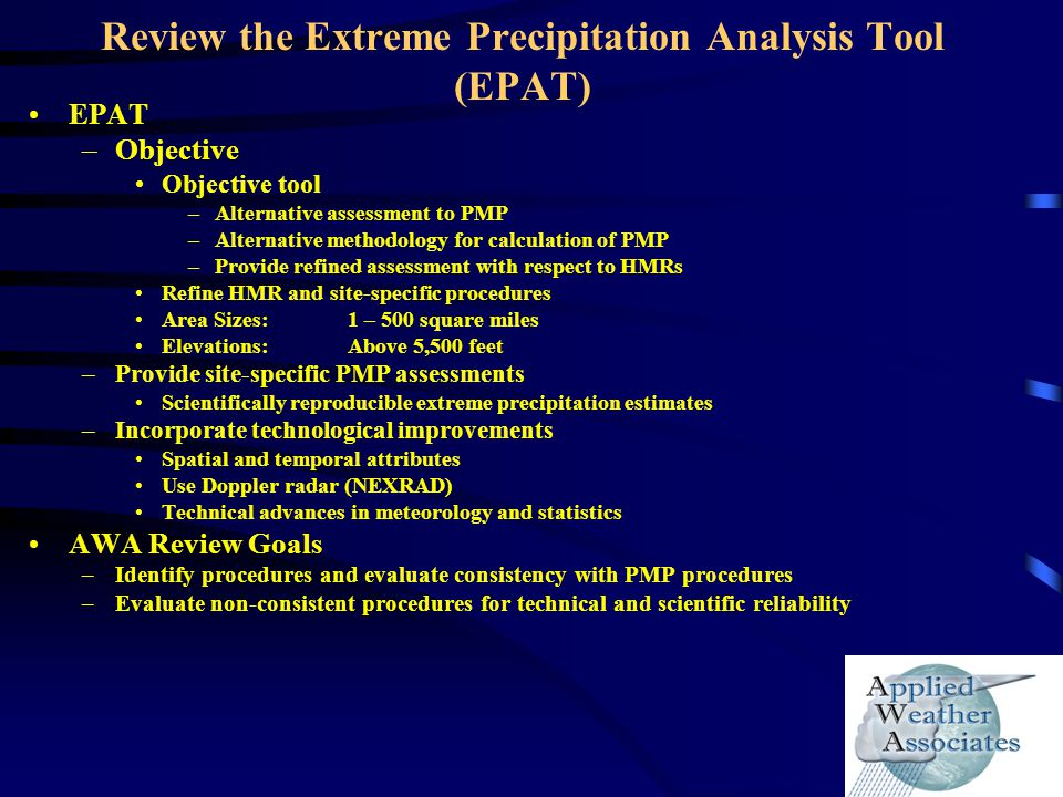 Review the Extreme Precipitation Analysis Tool (EPAT) EPAT –Objective Objective tool –Alternative assessment to PMP –Alternative methodology for calcu