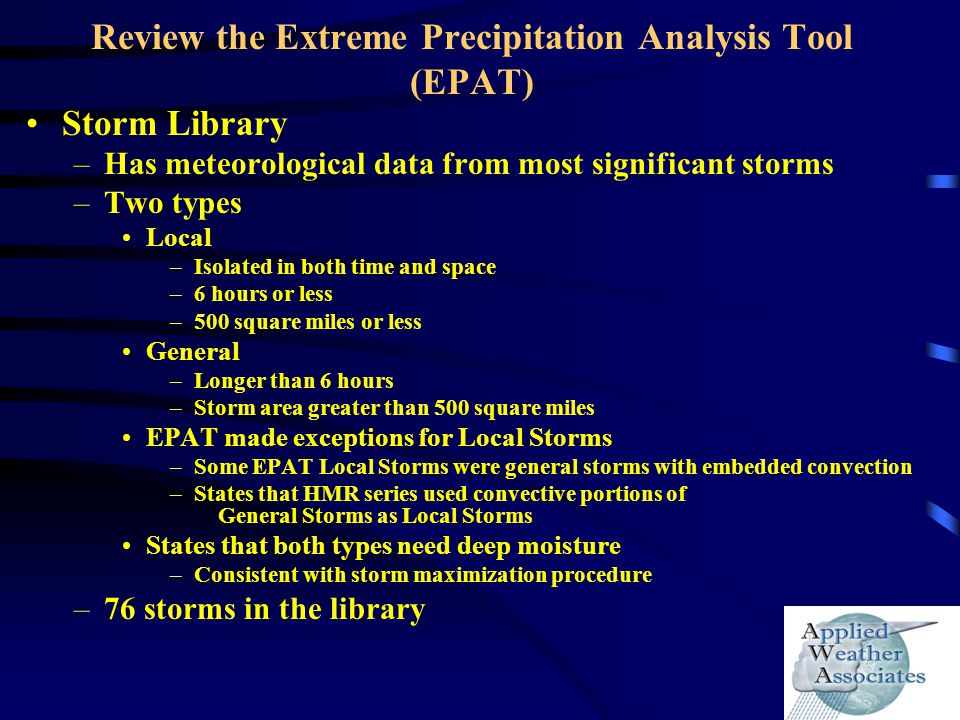 Review the Extreme Precipitation Analysis Tool (EPAT) Storm Library –Has meteorological data from most significant storms –Two types Local –Isolated i