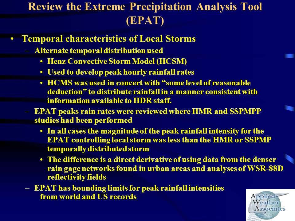 Review the Extreme Precipitation Analysis Tool (EPAT) Temporal characteristics of Local Storms –Alternate temporal distribution used Henz Convective S