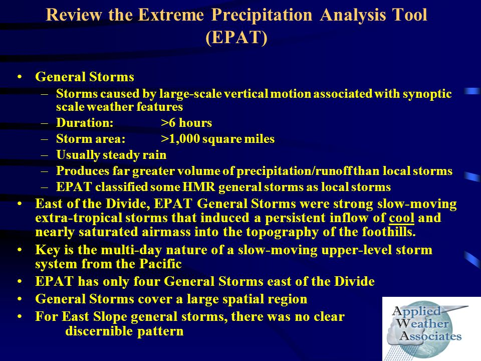 Review the Extreme Precipitation Analysis Tool (EPAT) General Storms –Storms caused by large-scale vertical motion associated with synoptic scale weat