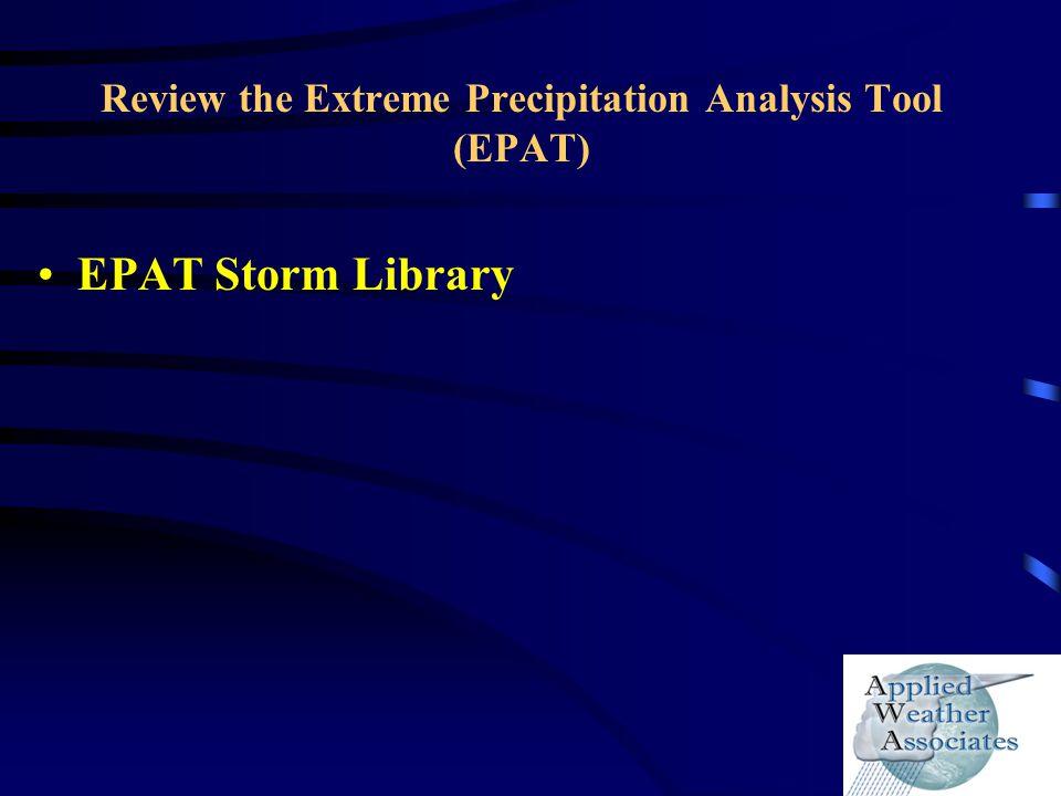 Review the Extreme Precipitation Analysis Tool (EPAT) EPAT Storm Library