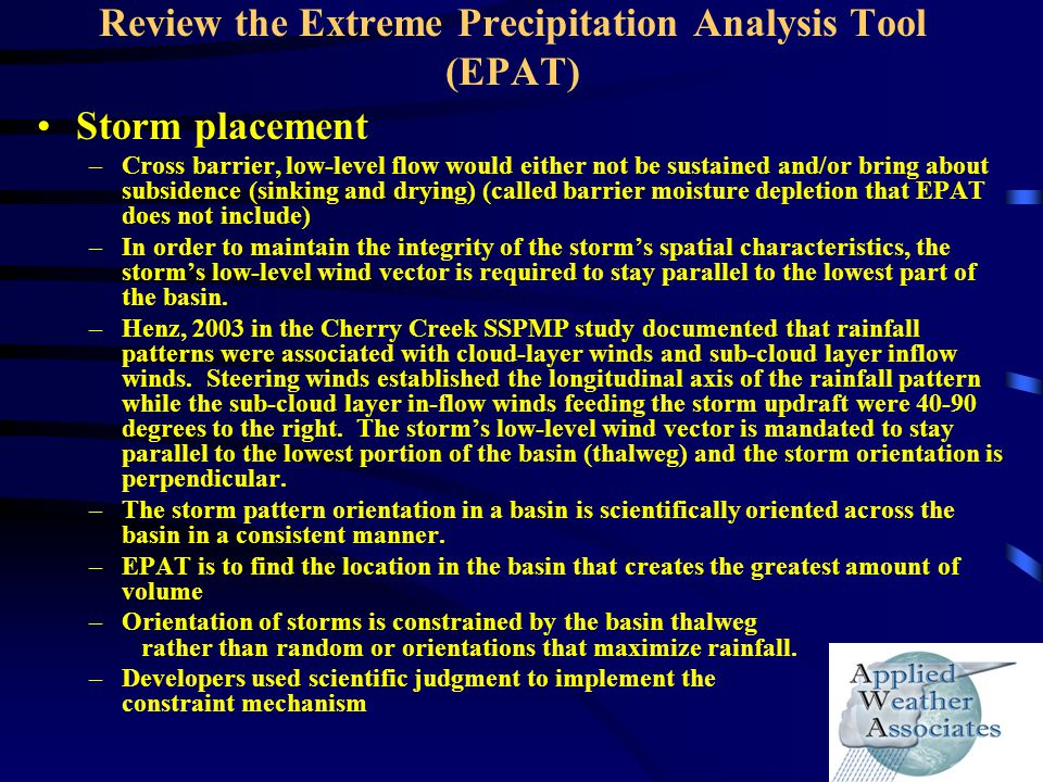Review the Extreme Precipitation Analysis Tool (EPAT) Storm placement –Cross barrier, low-level flow would either not be sustained and/or bring about
