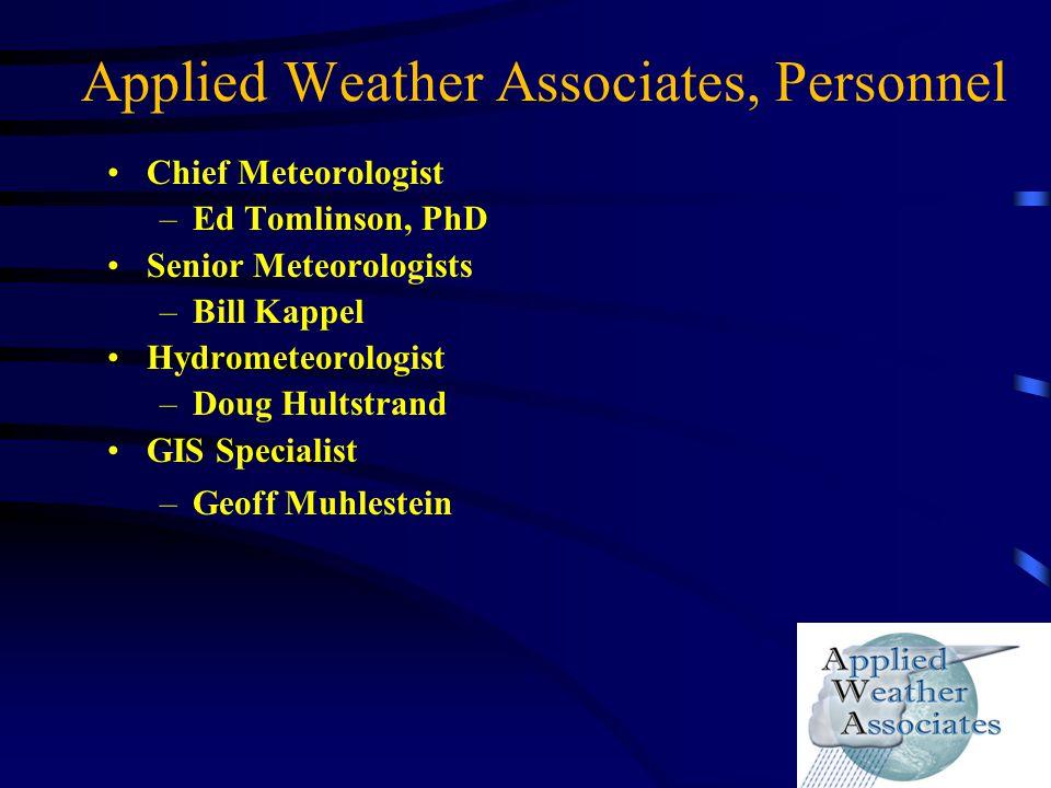Applied Weather Associates, Personnel Chief Meteorologist –Ed Tomlinson, PhD Senior Meteorologists –Bill Kappel Hydrometeorologist –Doug Hultstrand GI