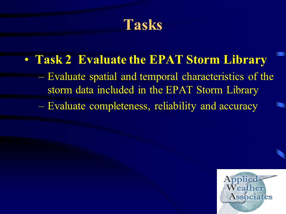 Tasks Task 2 Evaluate the EPAT Storm Library –Evaluate spatial and temporal characteristics of the storm data included in the EPAT Storm Library –Eval