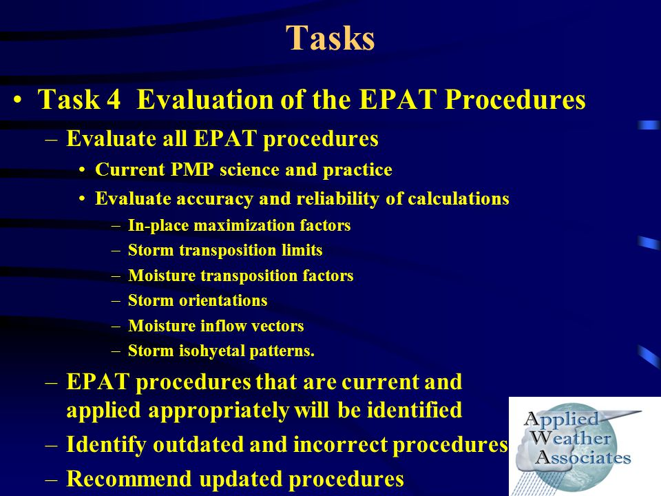 Tasks Task 4 Evaluation of the EPAT Procedures –Evaluate all EPAT procedures Current PMP science and practice Evaluate accuracy and reliability of cal