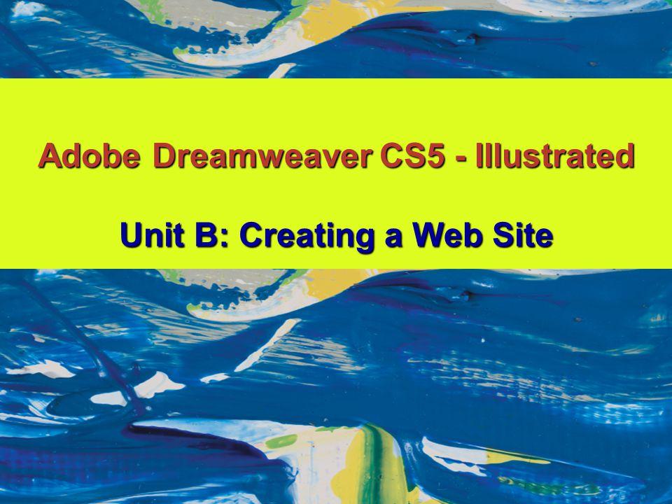 Adobe Dreamweaver CS5 - Illustrated Unit B: Creating a Web Site