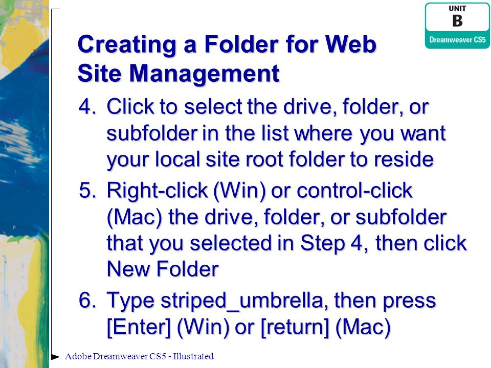 Creating a Folder for Web Site Management 4.Click to select the drive, folder, or subfolder in the list where you want your local site root folder to