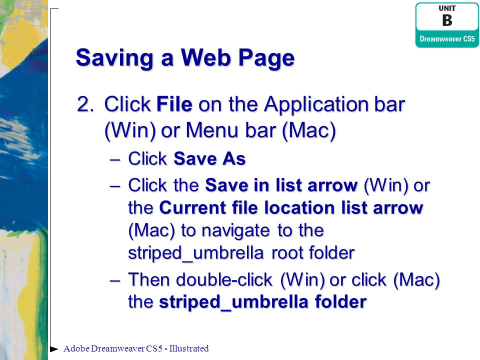 Saving a Web Page 2.Click File on the Application bar (Win) or Menu bar (Mac) –Click Save As –Click the Save in list arrow (Win) or the Current file l