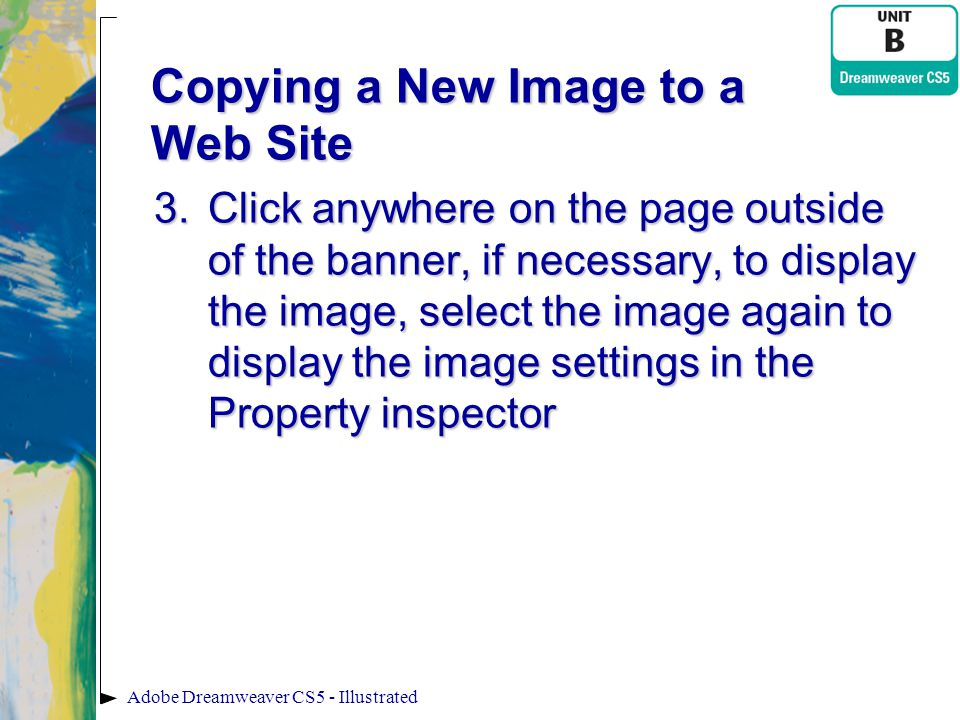 Copying a New Image to a Web Site 3.Click anywhere on the page outside of the banner, if necessary, to display the image, select the image again to di