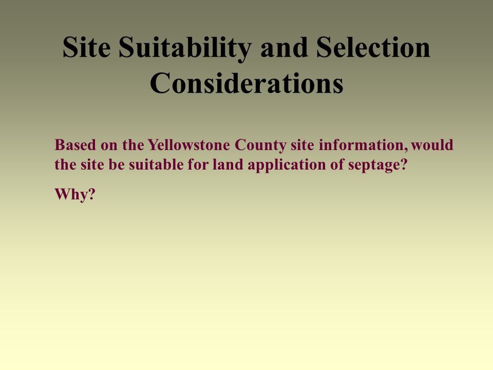 Site Suitability and Selection Considerations Based on the Yellowstone County site information, would the site be suitable for land application of sep