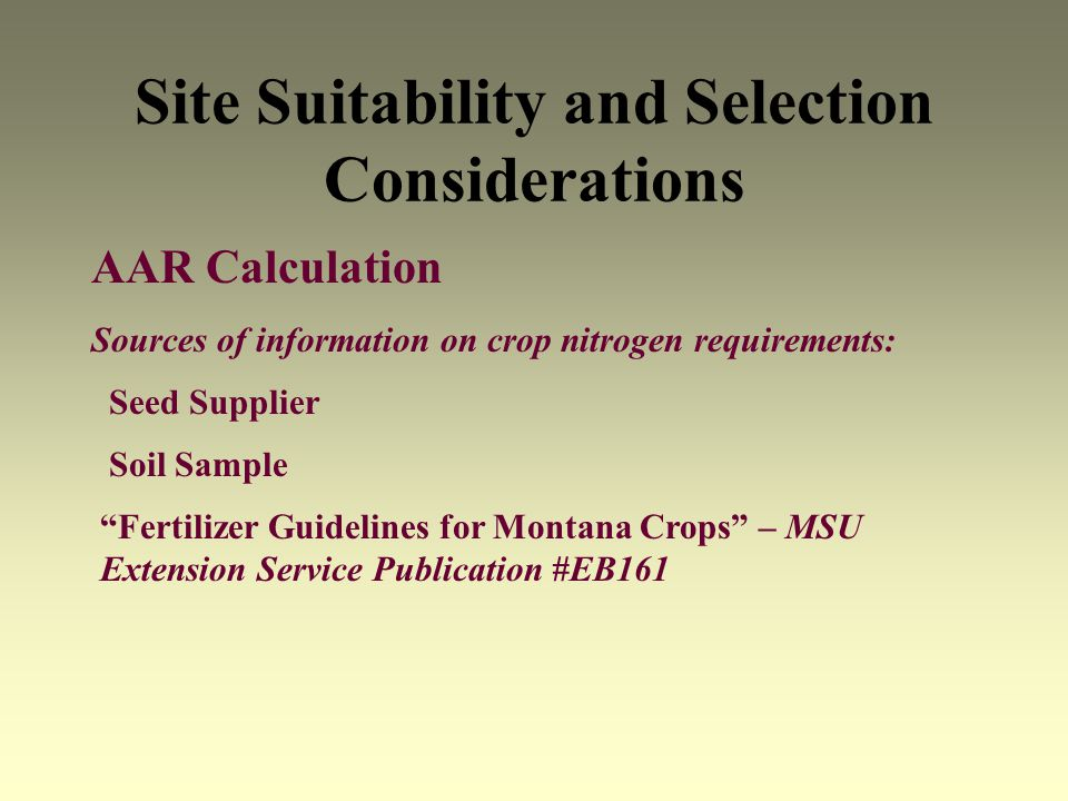 Site Suitability and Selection Considerations AAR Calculation Soil Sample Fertilizer Guidelines for Montana Crops – MSU Extension Service Publication #EB161 Sources of information on crop nitrogen requirements: Seed Supplier