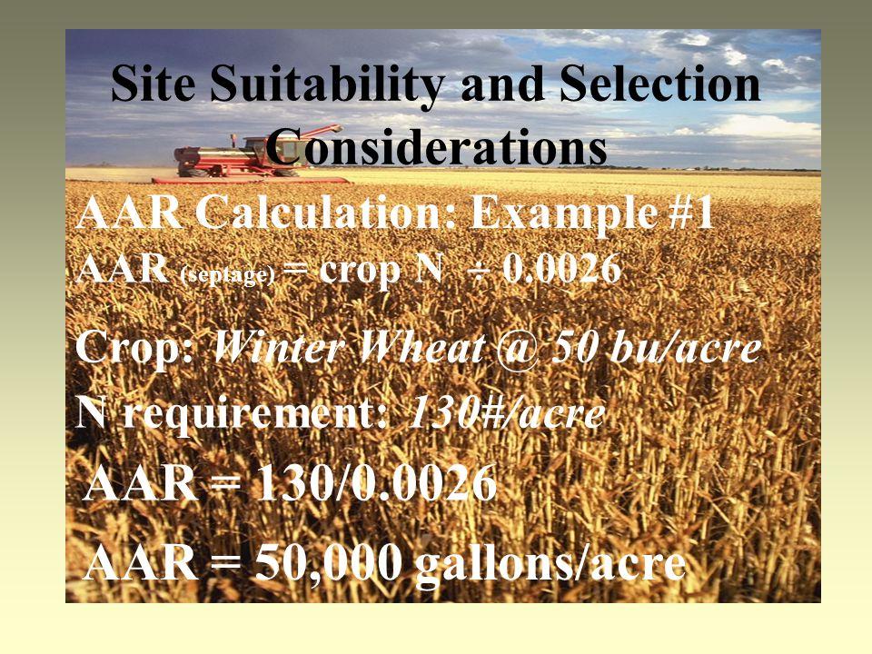 Site Suitability and Selection Considerations AAR Calculation: Example #1 AAR (septage) = crop N 0.0026 Crop: Winter Wheat @ 50 bu/acre AAR = 130/0.00