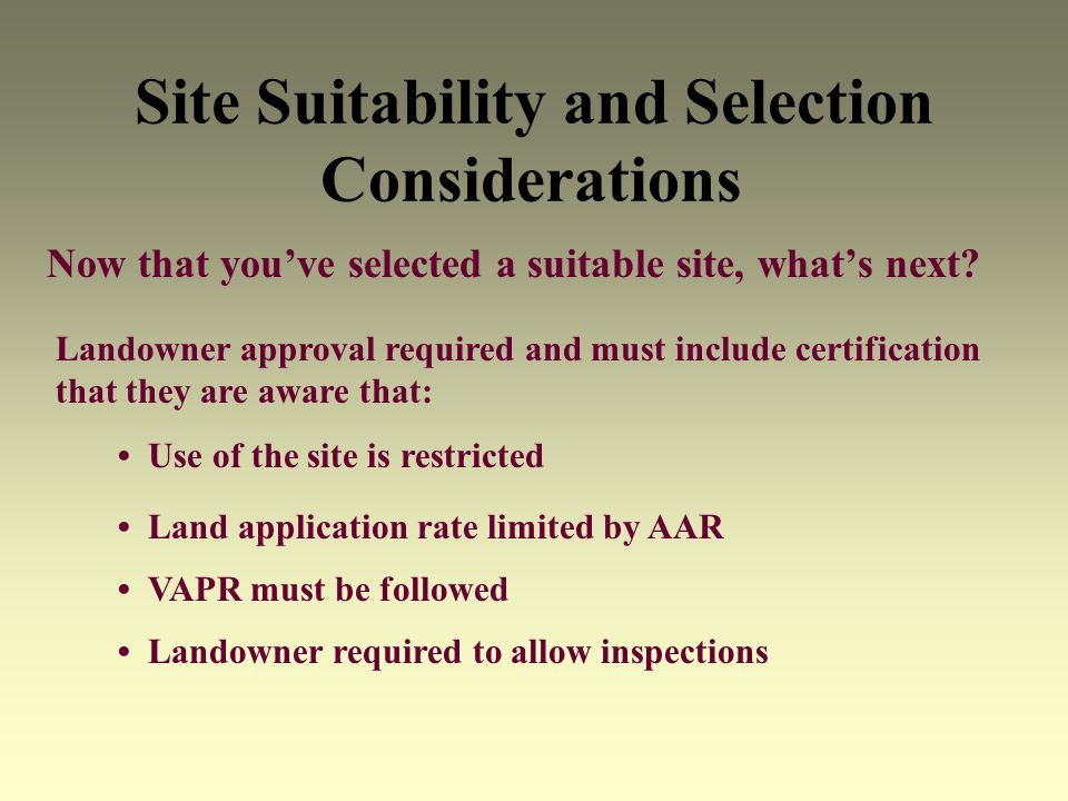 Site Suitability and Selection Considerations Now that youve selected a suitable site, whats next? Landowner approval required and must include certif