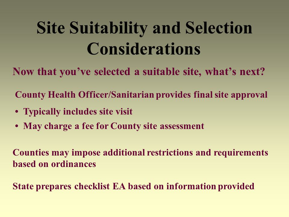 Site Suitability and Selection Considerations Now that youve selected a suitable site, whats next? County Health Officer/Sanitarian provides final sit