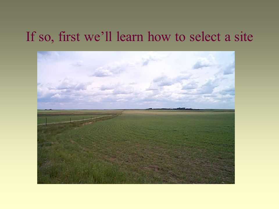 If so, first well learn how to select a site