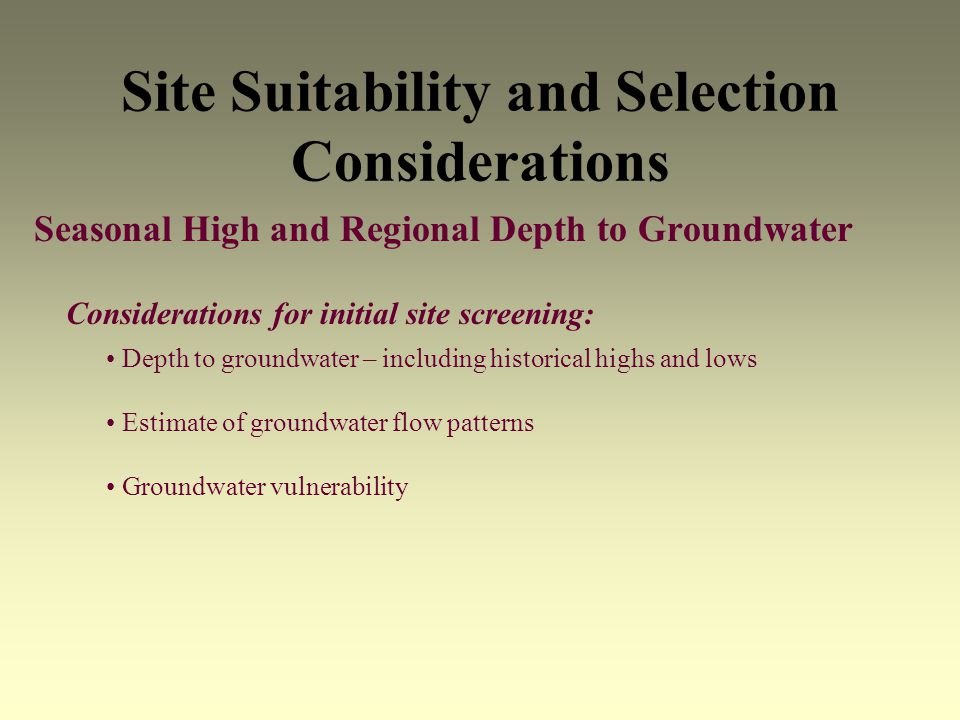 Site Suitability and Selection Considerations Seasonal High and Regional Depth to Groundwater Considerations for initial site screening: Depth to grou