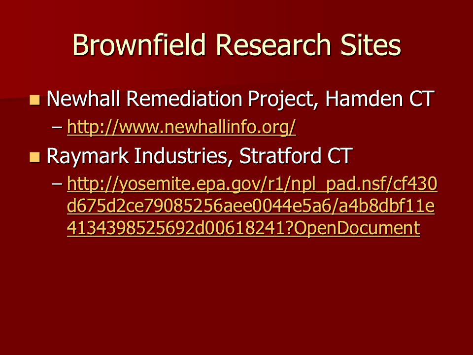 Brownfield Research Sites Newhall Remediation Project, Hamden CT Newhall Remediation Project, Hamden CT –http://www.newhallinfo.org/ http://www.newhal