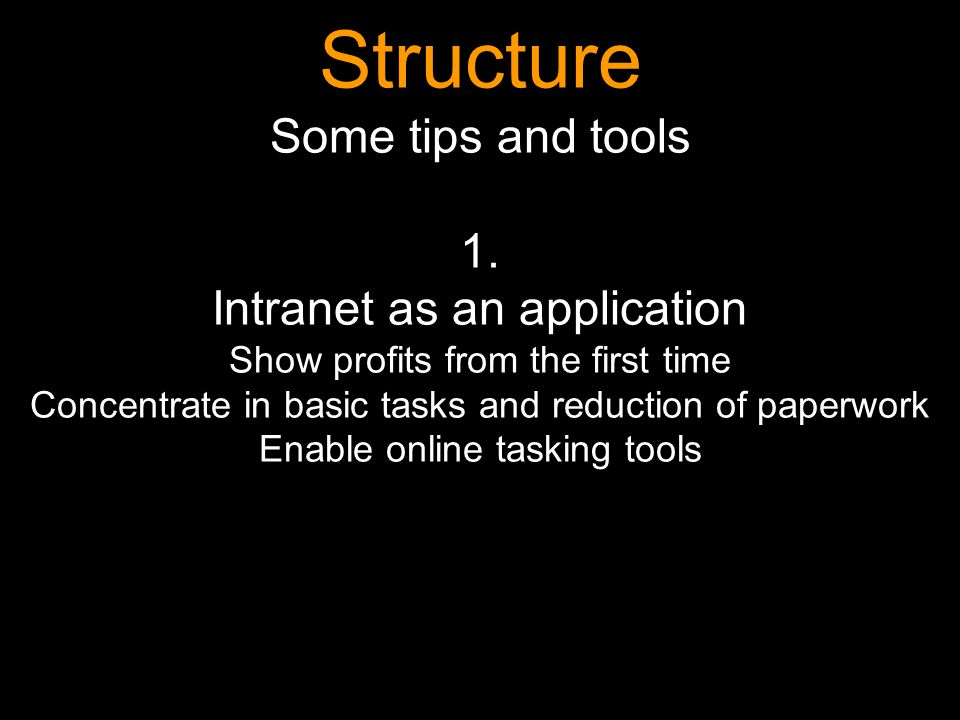 Structure Some tips and tools 1. Intranet as an application Show profits from the first time Concentrate in basic tasks and reduction of paperwork Ena
